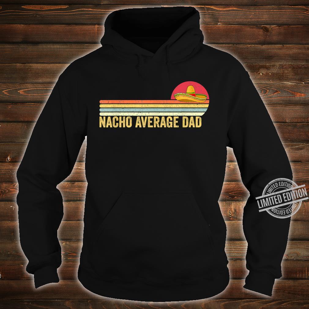 Mens Nacho Average Mexico Dad Shirt Papa Vintage Shirt hoodie