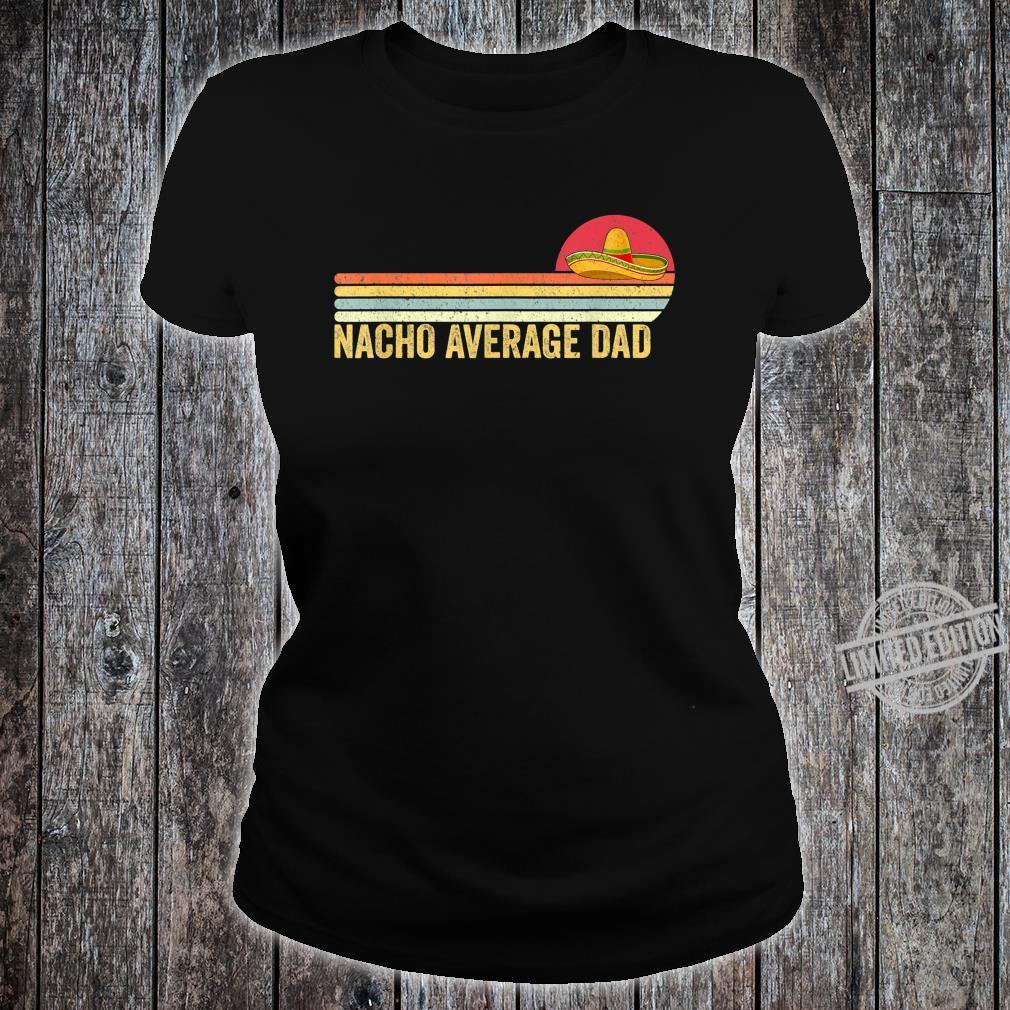 Mens Nacho Average Mexico Dad Shirt Papa Vintage Shirt ladies tee