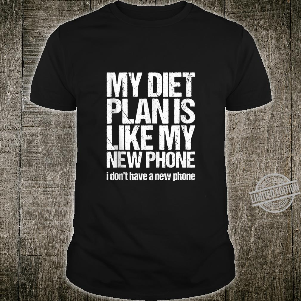 My Diet Plan Is Like My New Phone I Don't Have Shirt