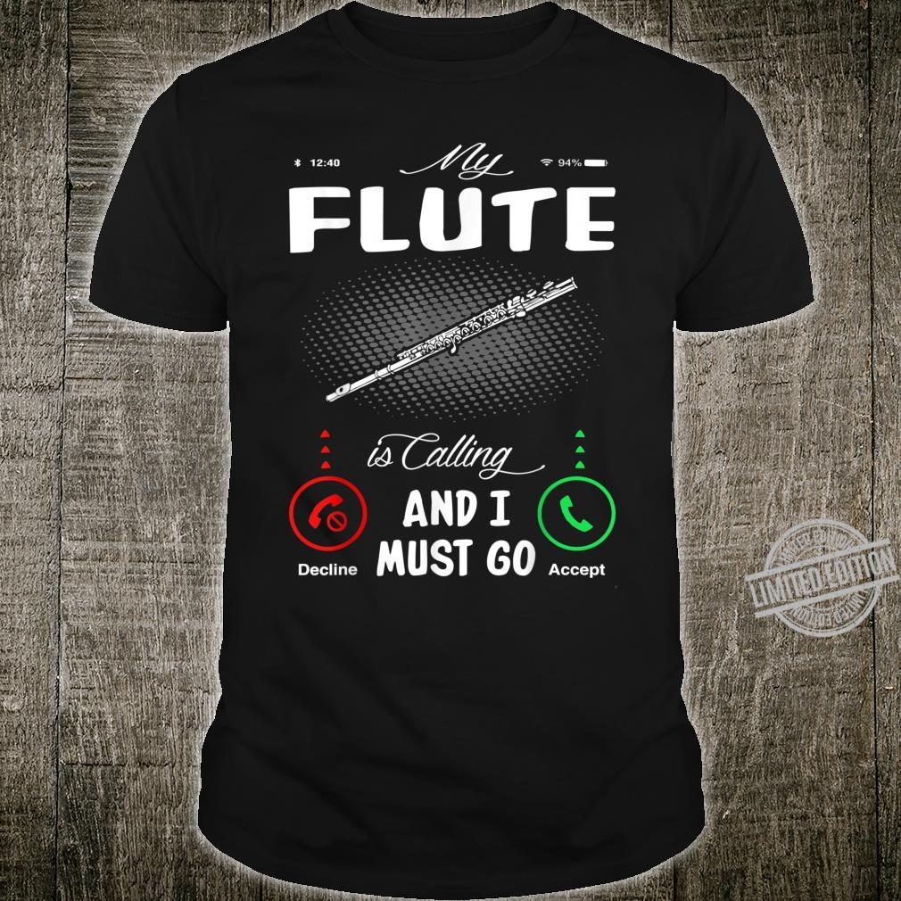 My Flute Is Calling And I Must Go Shirt