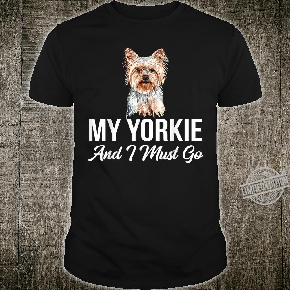 My Yorkie Is Calling And I Must Go Dog Shirt