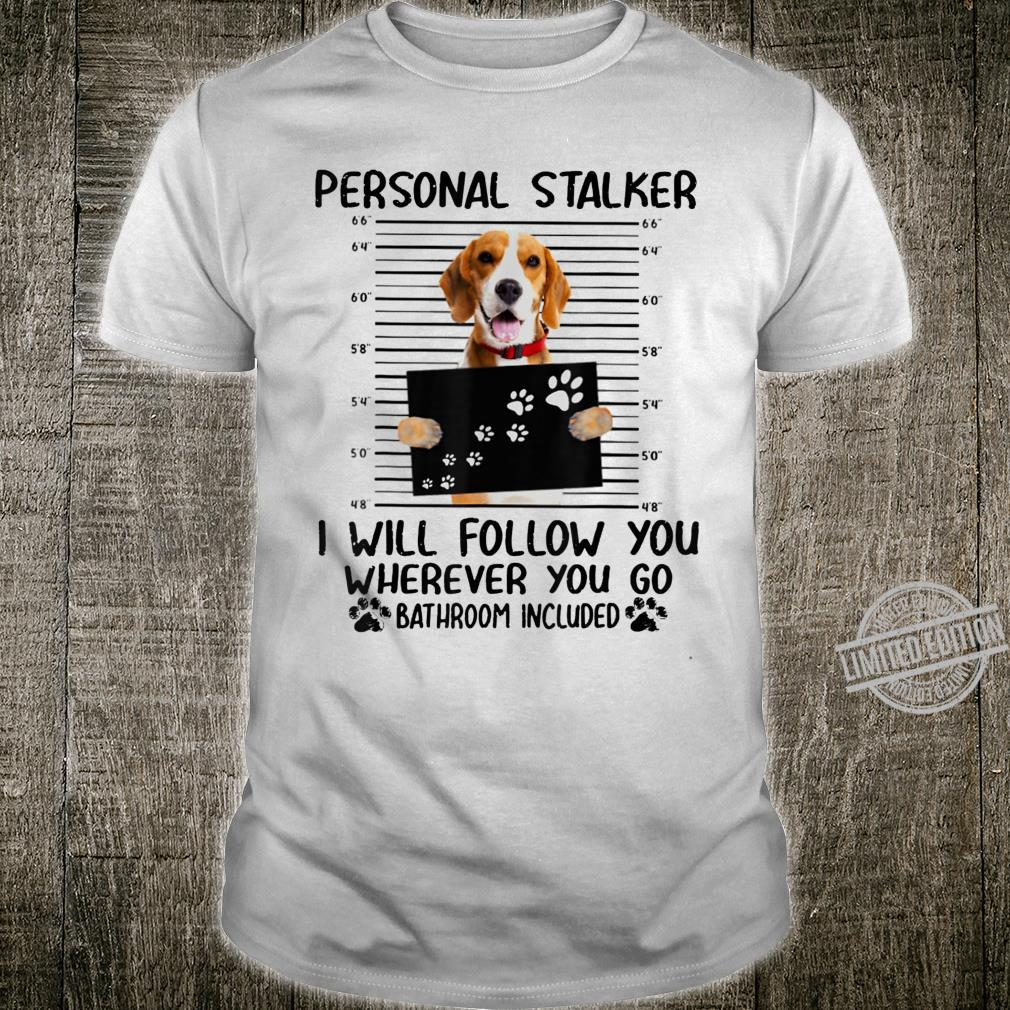 Personal Stalker I Will Follow You Beagle Shirt