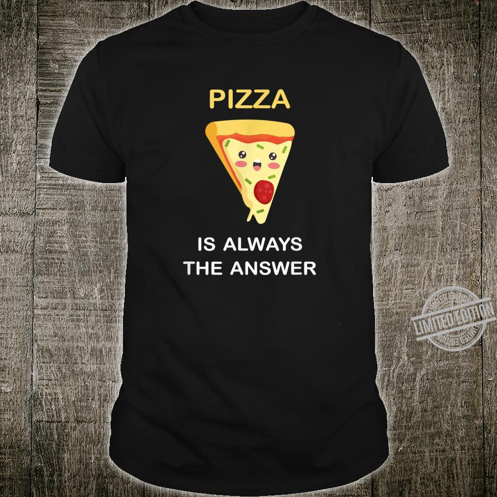 Pizza Is Always The Answer Funny Food Pizza Shirt