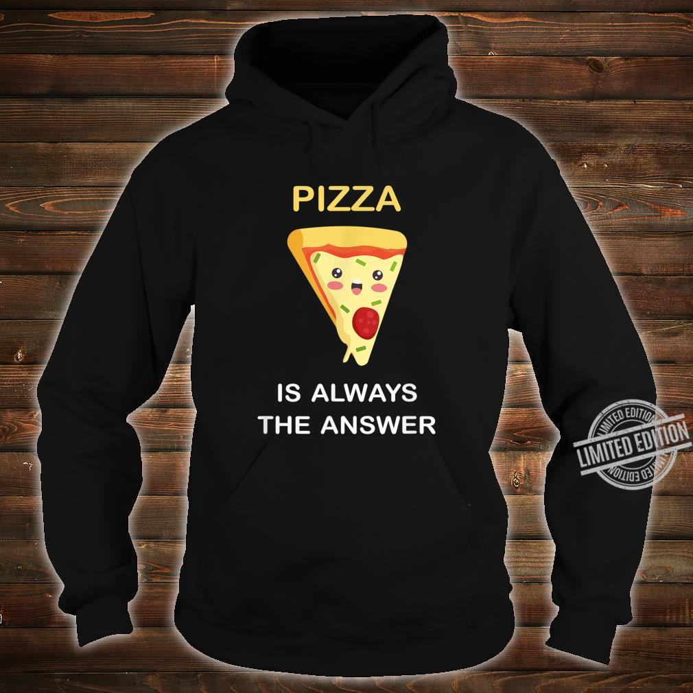 Pizza Is Always The Answer Funny Food Pizza Shirt hoodie