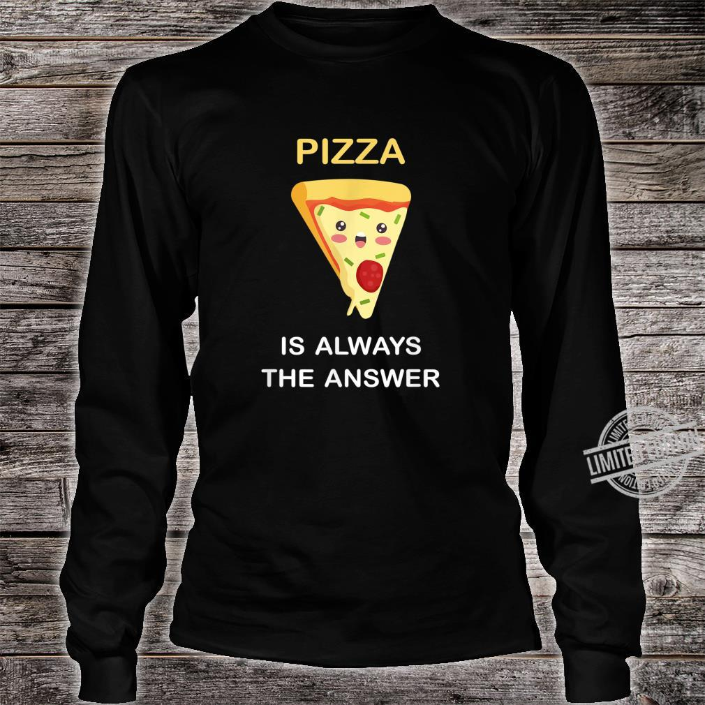 Pizza Is Always The Answer Funny Food Pizza Shirt long sleeved