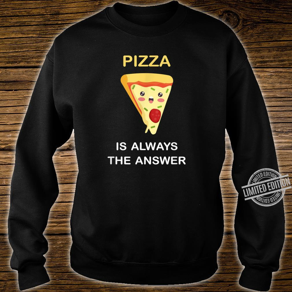 Pizza Is Always The Answer Funny Food Pizza Shirt sweater