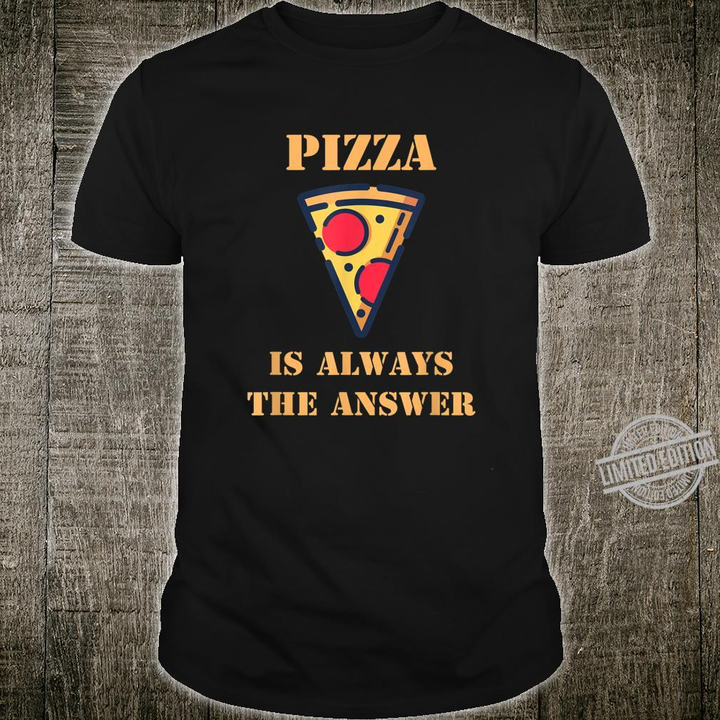Pizza Is Always The Answer Pizza Food Design Shirt