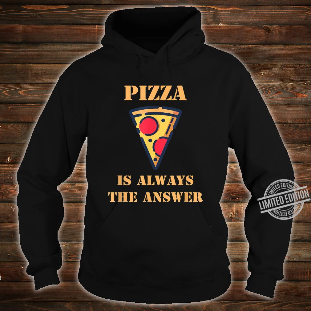 Pizza Is Always The Answer Pizza Food Design Shirt hoodie