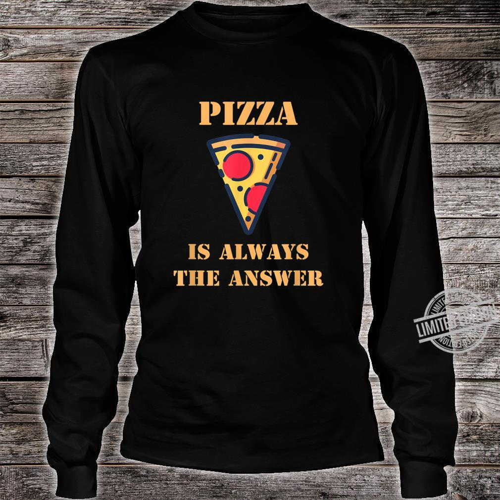 Pizza Is Always The Answer Pizza Food Design Shirt long sleeved