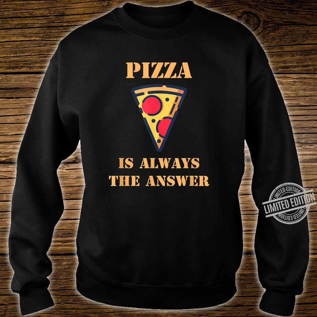 Pizza Is Always The Answer Pizza Food Design Shirt sweater