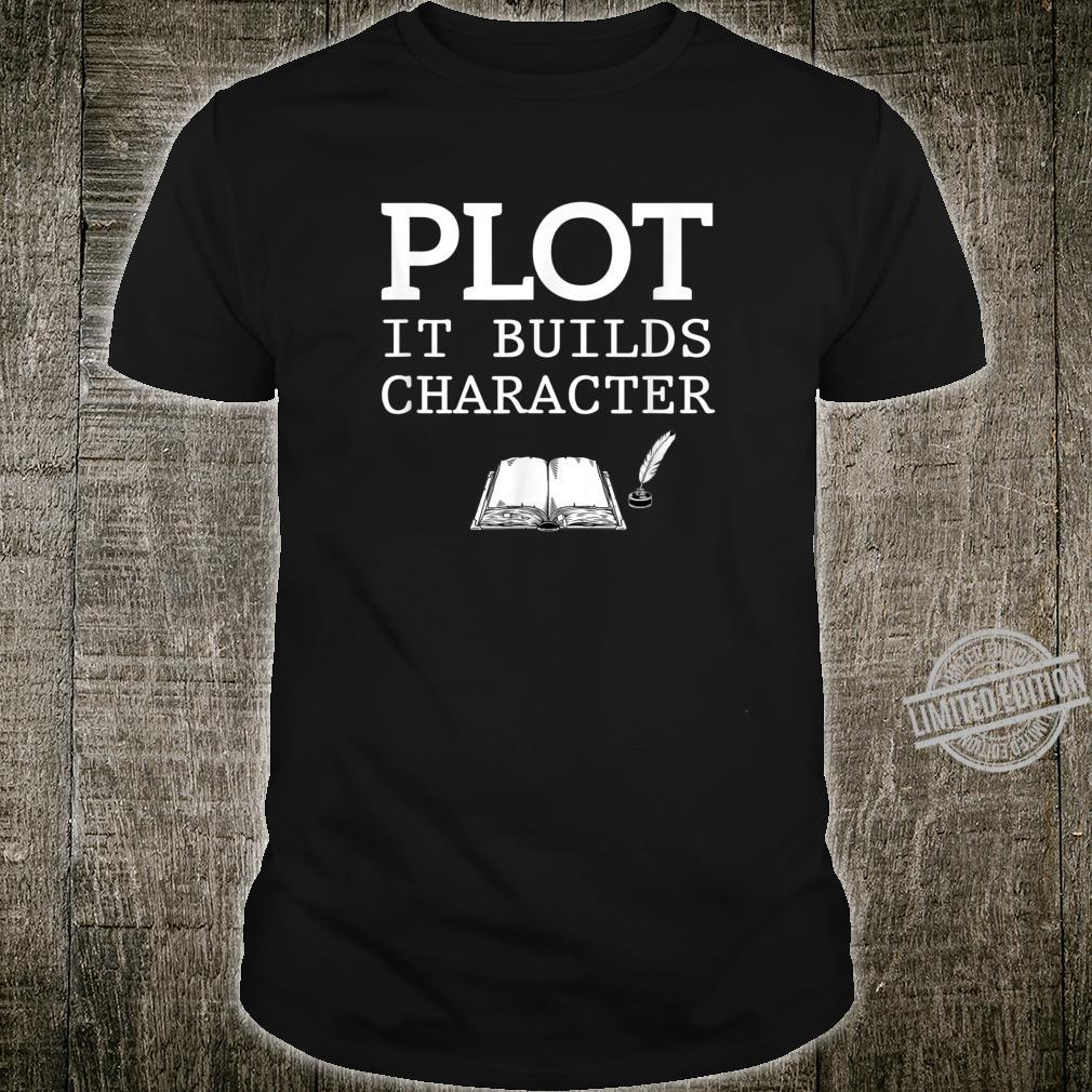 Plot It Builds Character, pun author writers Shirt