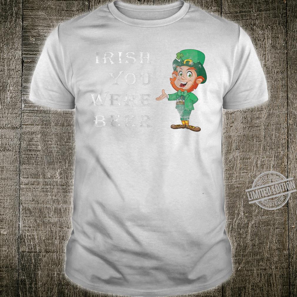 St Patricks Day Irish You Were Beer Irish Leprechaun Shirt
