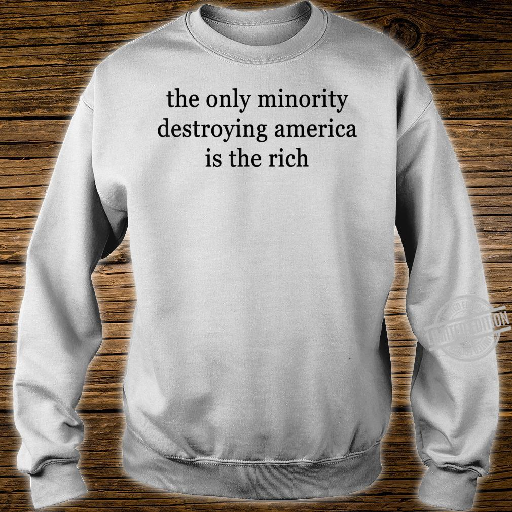 The Only Minority Destroying America Is The Rich Shirt sweater