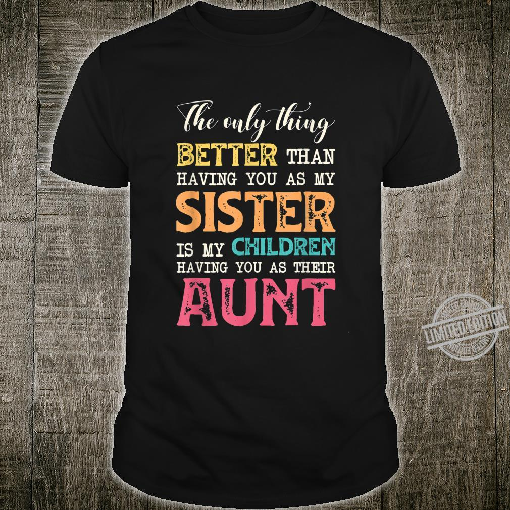 The Only Thing Better Than Having You as My Sister is Aunt Shirt
