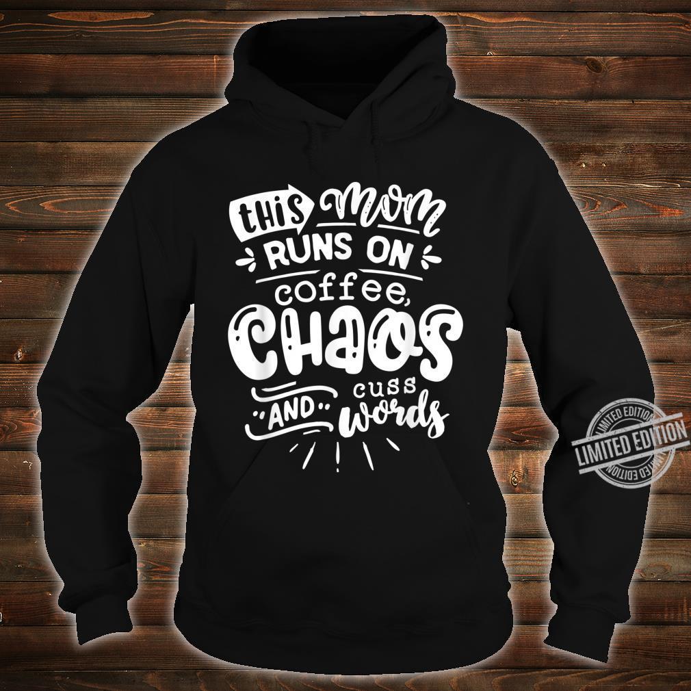 This Mom Runs on Coffee Chaos and Cuss Words Shirt Shirt hoodie