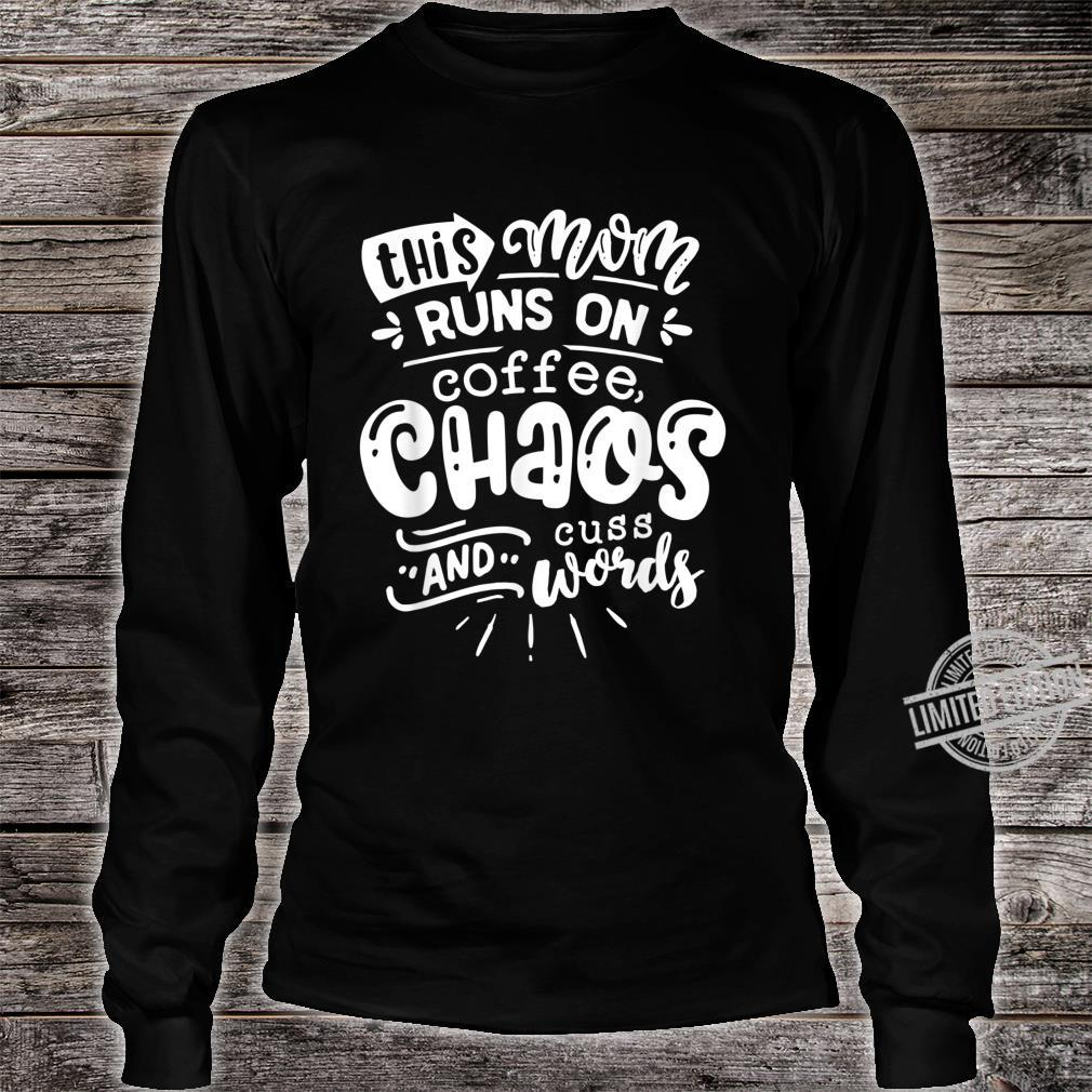This Mom Runs on Coffee Chaos and Cuss Words Shirt Shirt long sleeved