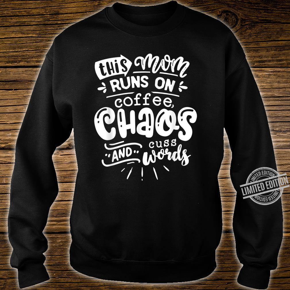 This Mom Runs on Coffee Chaos and Cuss Words Shirt Shirt sweater
