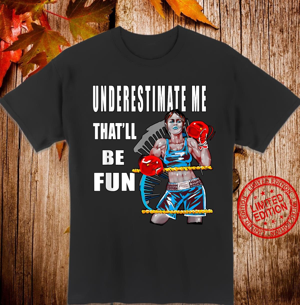 Underestimate Me That'll Be Fun Sarcastic Quote Shirt