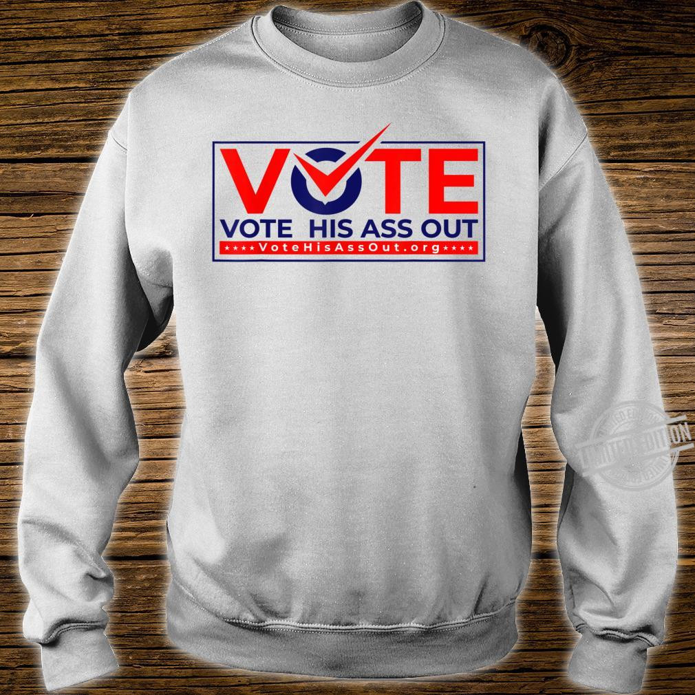 Vote his ass out Shirt sweater