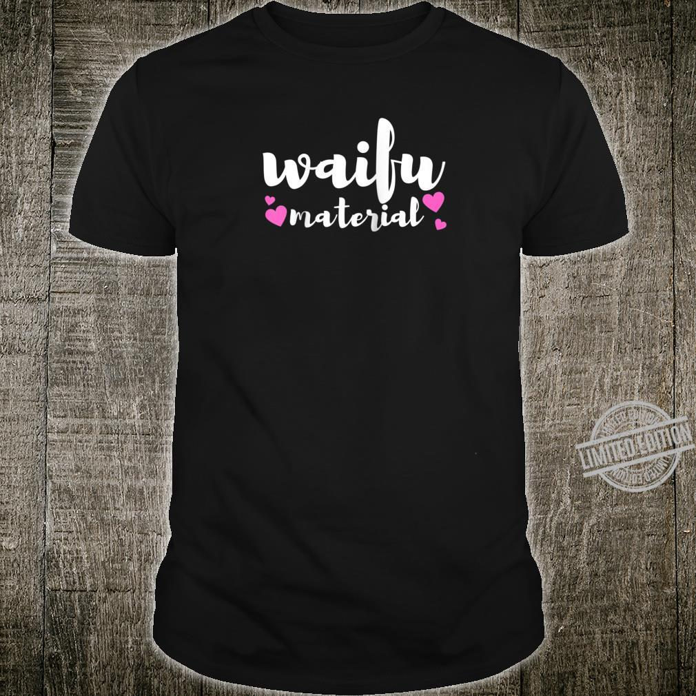 Waifu Material Slogan Anime Quote Pun Joke Love Heart Shirt