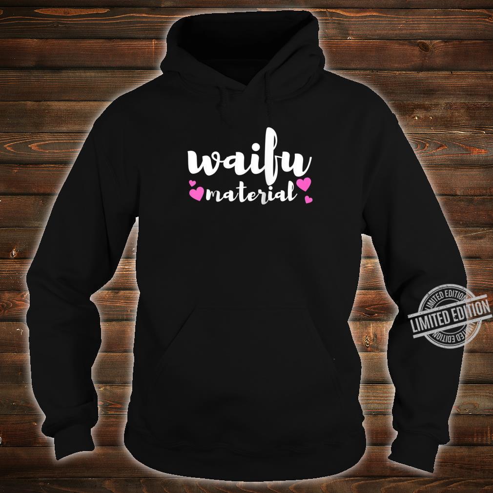 Waifu Material Slogan Anime Quote Pun Joke Love Heart Shirt hoodie