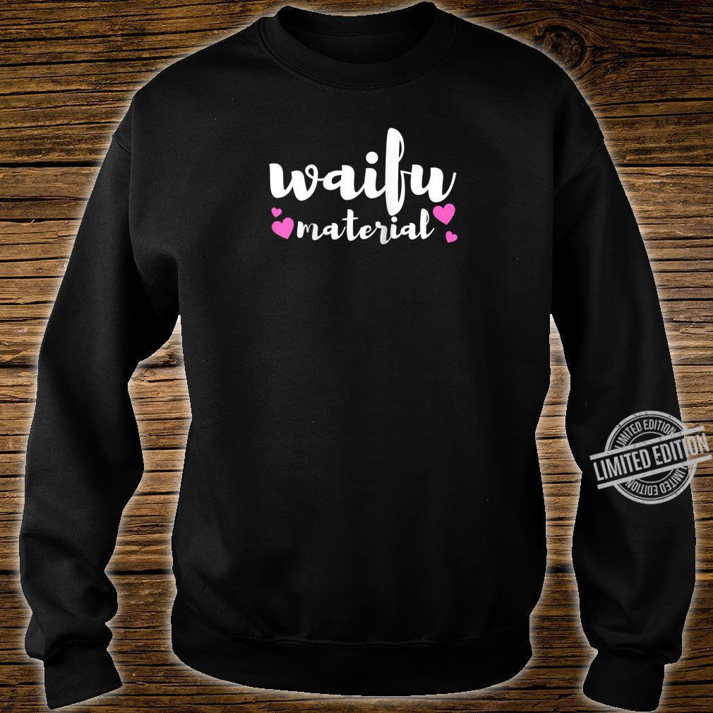 Waifu Material Slogan Anime Quote Pun Joke Love Heart Shirt sweater