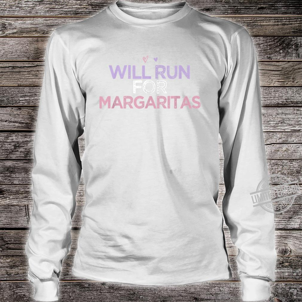 Will Run For Margaritas Colored Saying Heart Shirt long sleeved