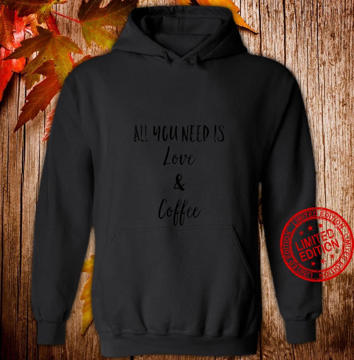 Womens All You Need is Love and Coffee Shirt,I Like You a Latte Shirt hoodie