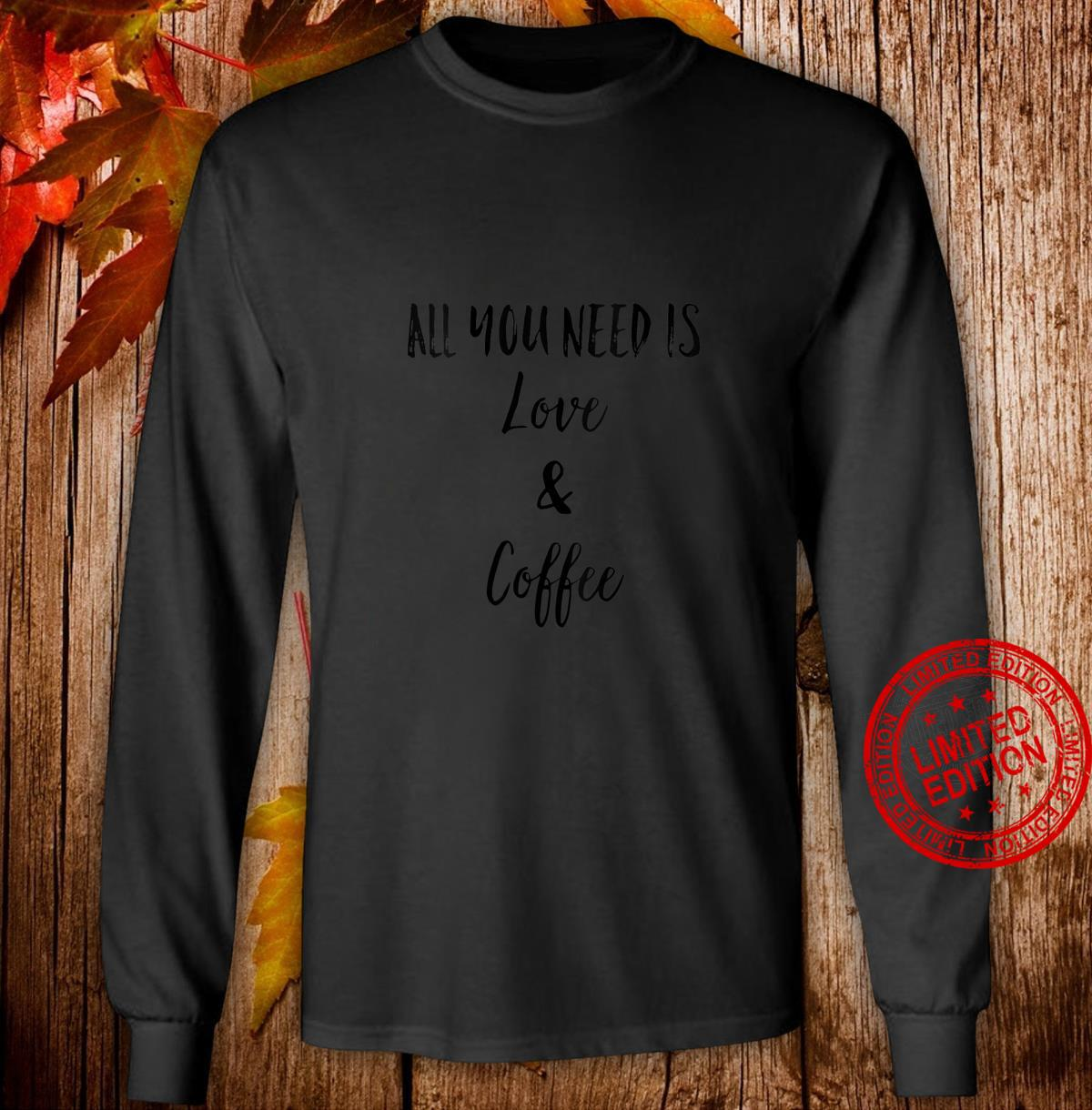 Womens All You Need is Love and Coffee Shirt,I Like You a Latte Shirt long sleeved