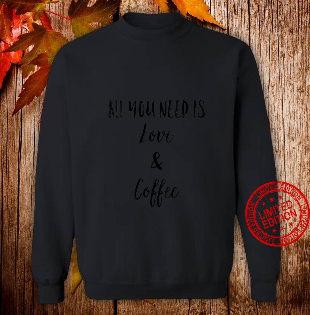Womens All You Need is Love and Coffee Shirt,I Like You a Latte Shirt sweater