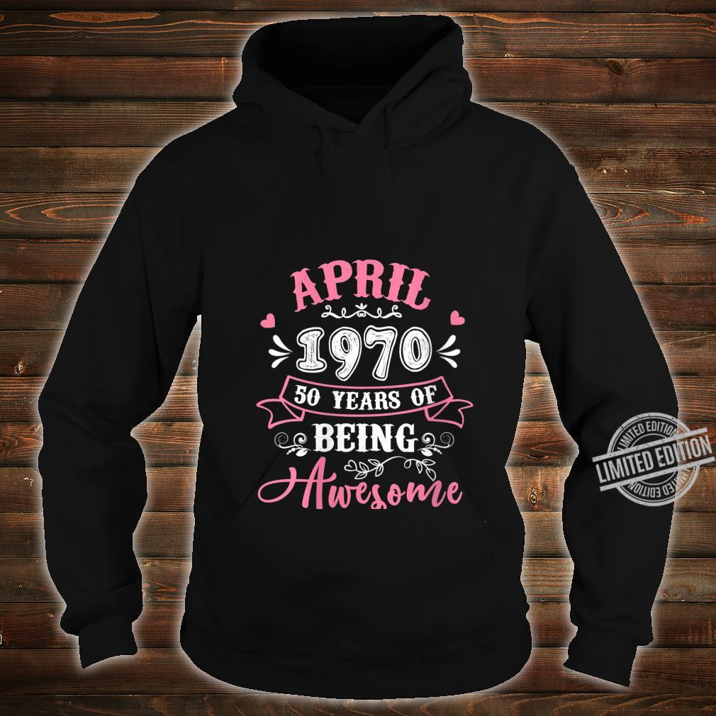 Womens April 1970 50th Birthday 50 Years Of Being Awesome Shirt hoodie