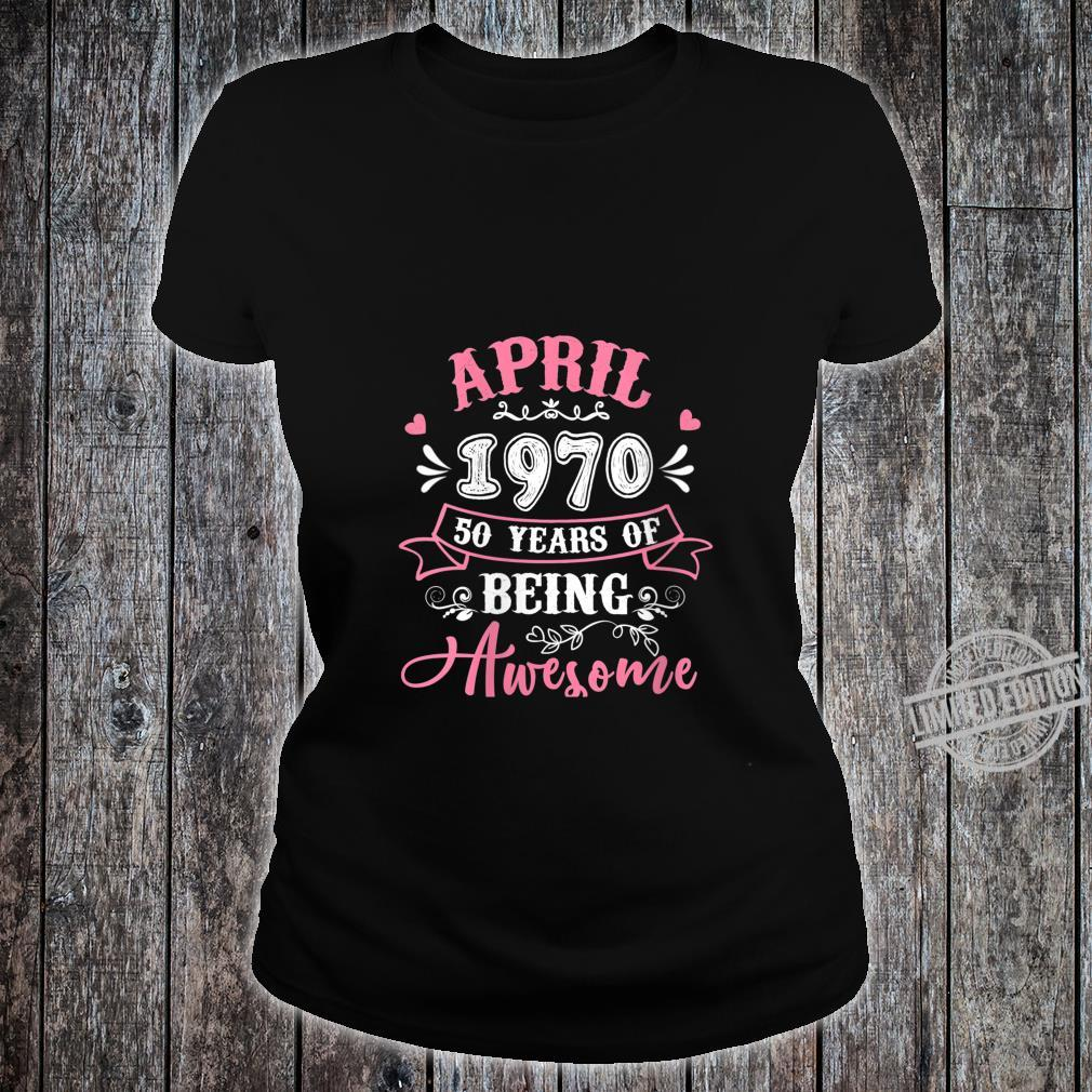 Womens April 1970 50th Birthday 50 Years Of Being Awesome Shirt ladies tee