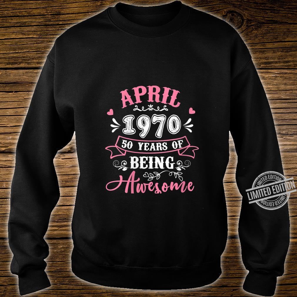 Womens April 1970 50th Birthday 50 Years Of Being Awesome Shirt sweater
