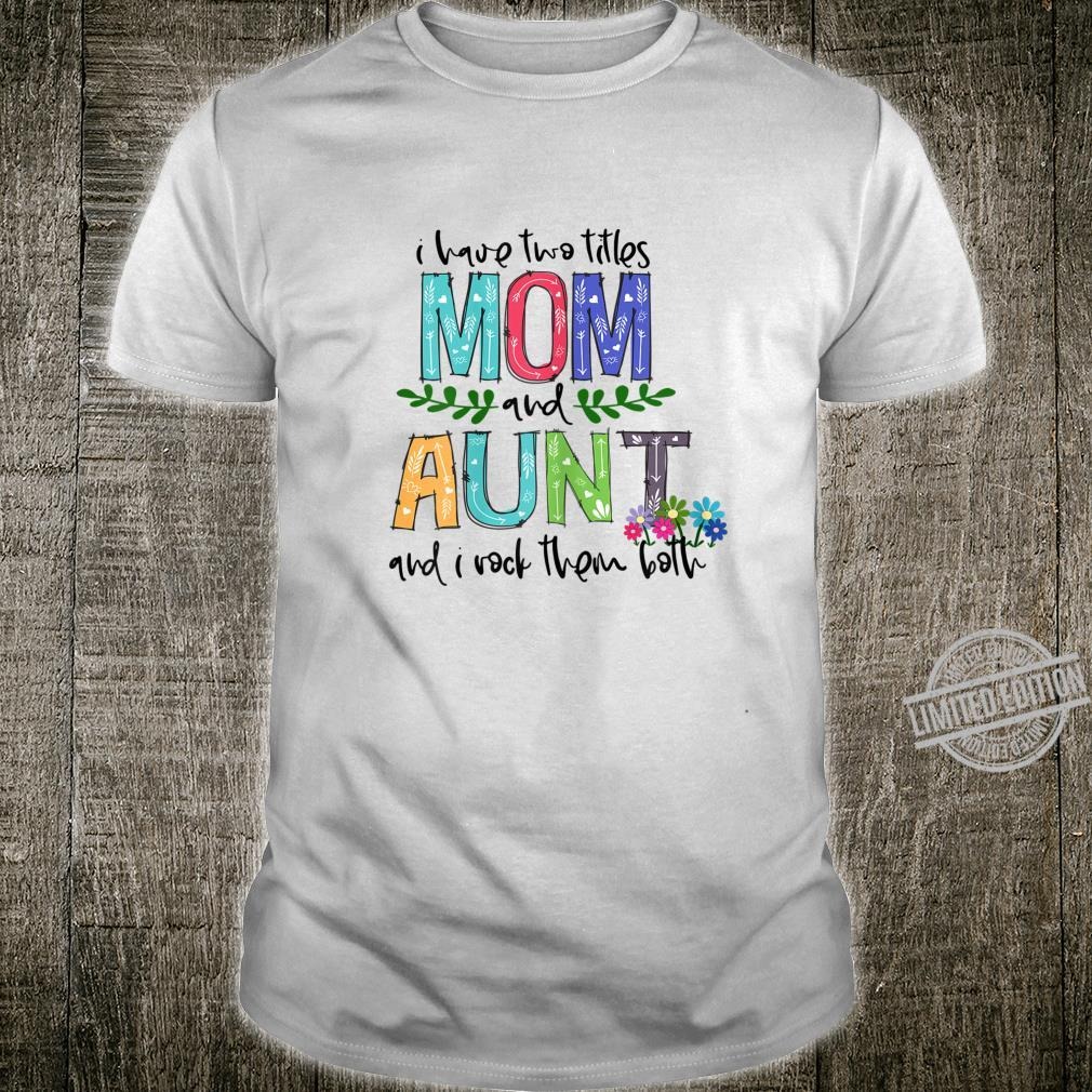 Womens I Have Two Titles Mom and aunt Mother's Day Shirt