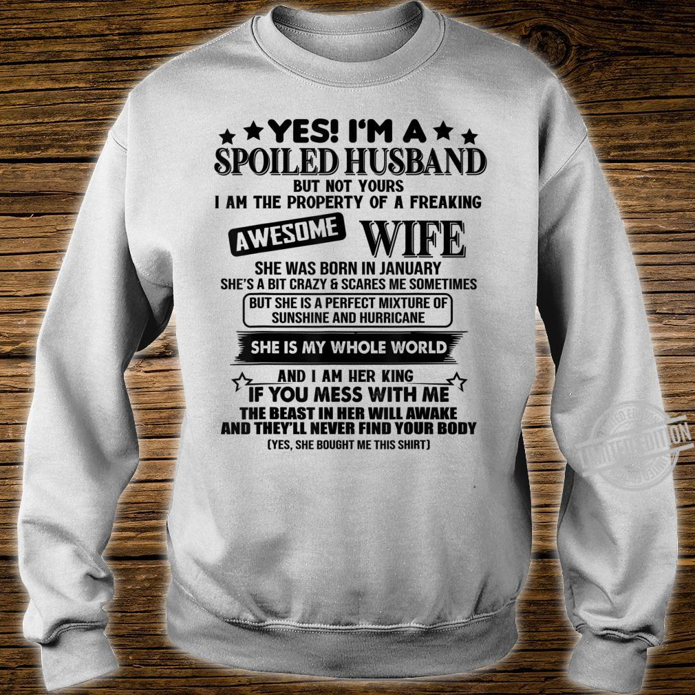 Yes i'm a spoiled husband of awesome wife January Shirt sweater